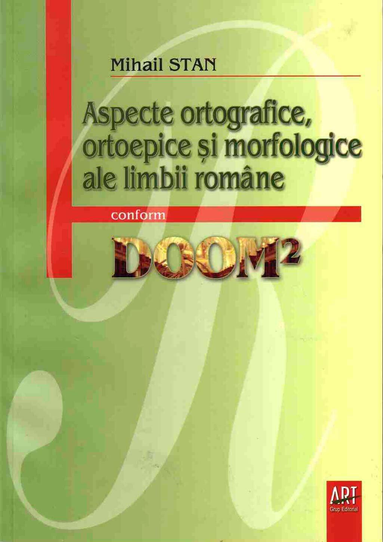 Aspecte ortografice, ortoepice si morfologice ale limbii romane conform DOOM2 (eBook)