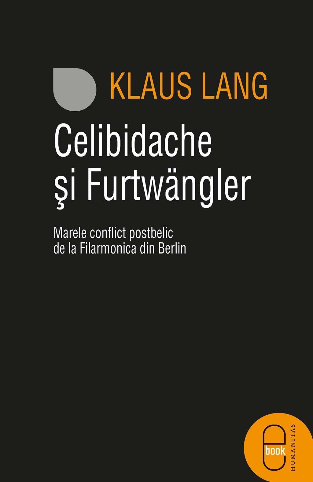 Celibidache si Furtwangler. Marele conflict postbelic de la Filarmonica din Berlin PDF (Download eBook)