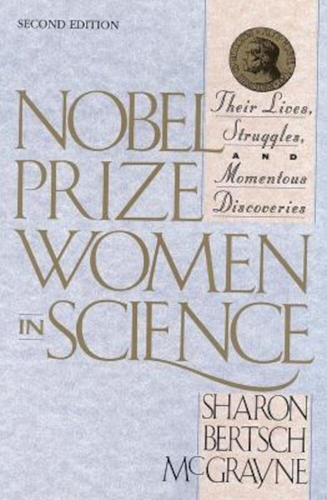 Nobel Prize Women in Science: Their Lives, Struggles, and Momentous Discoveries: Second Edition, Paperback