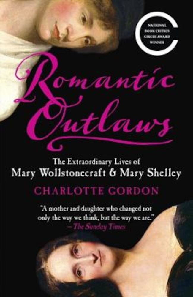 Romantic Outlaws: The Extraordinary Lives of Mary Wollstonecraft & Mary Shelley, Paperback