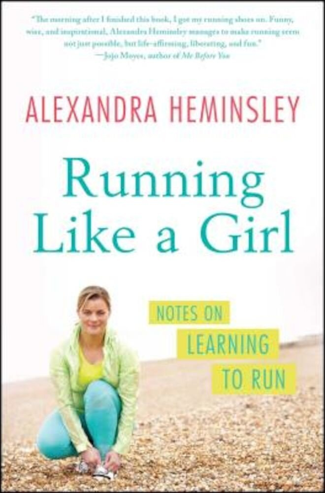 Running Like a Girl: Notes on Learning to Run, Paperback