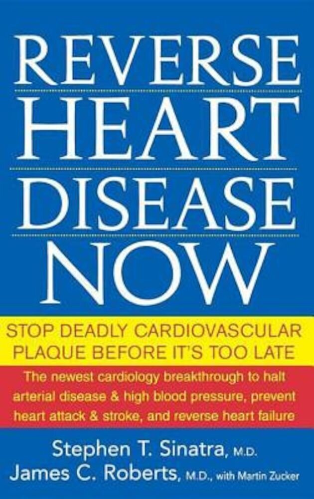 Reverse Heart Disease Now: Stop Deadly Cardiovascular Plaque Before It's Too Late, Paperback