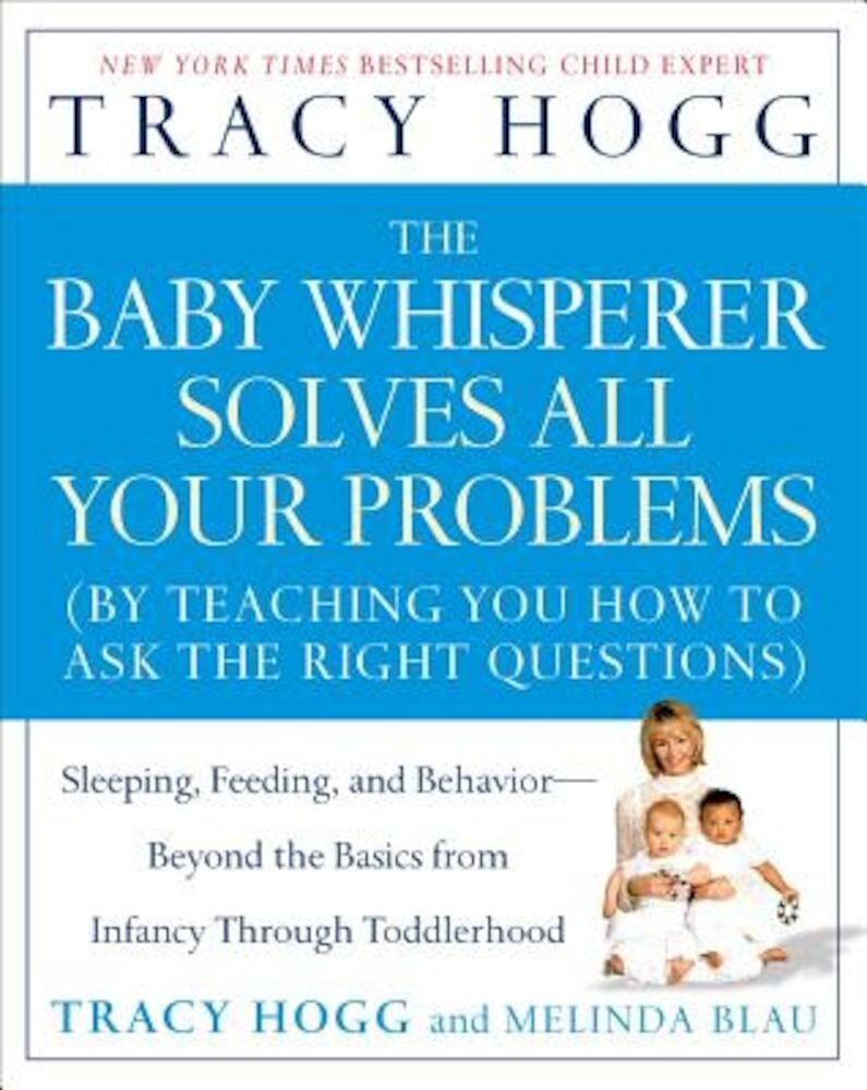 The Baby Whisperer Solves All Your Problems: Sleeping, Feeding, and Behavior--Beyond the Basics from Infancy Through Toddlerhood, Paperback