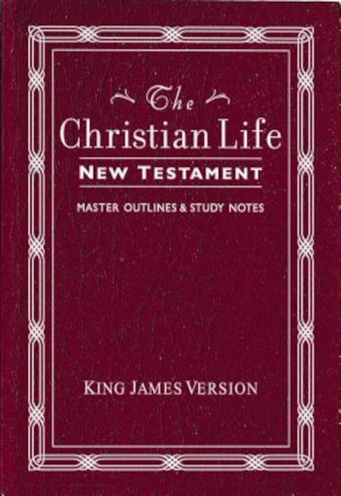 Christian Life New Testament-KJV: W/ Master Outlines, Paperback