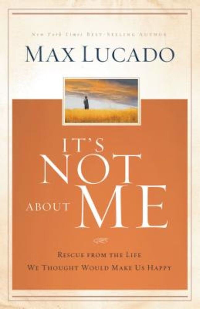 It's Not about Me: Rescue from the Life We Thought Would Make Us Happy, Hardcover