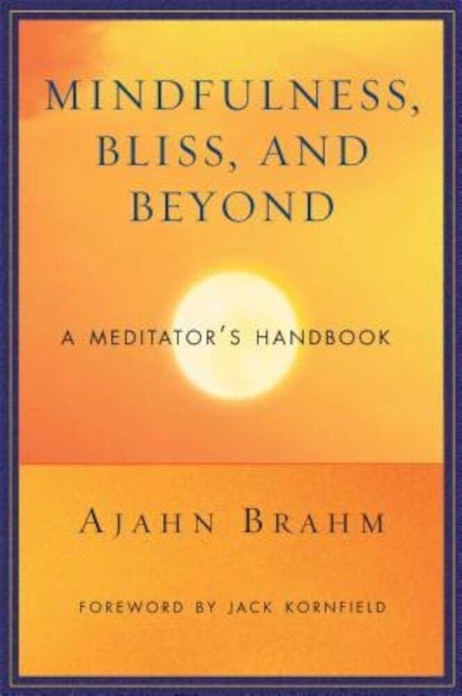 Mindfulness, Bliss, and Beyond: A Meditator's Handbook, Paperback
