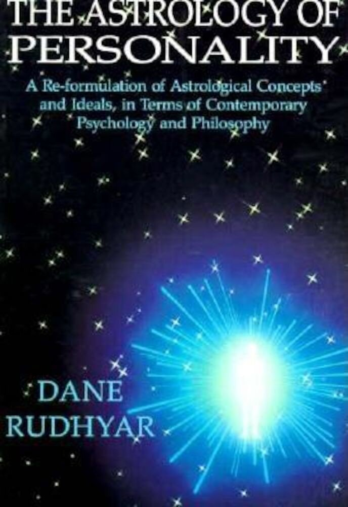 The Astrology of Personality: A Re-Formulation of Astrological Concepts and Ideals, in Terms of Contemporary Psychology and Philosophy, Paperback