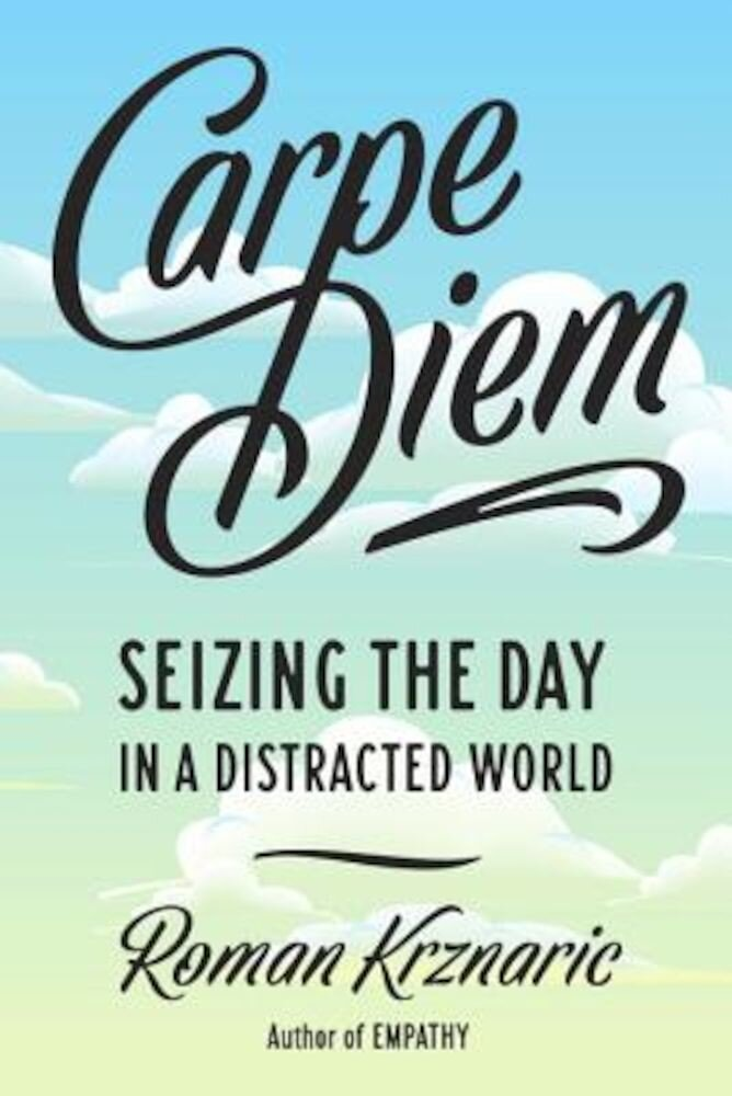 Carpe Diem: Seizing the Day in a Distracted World, Paperback