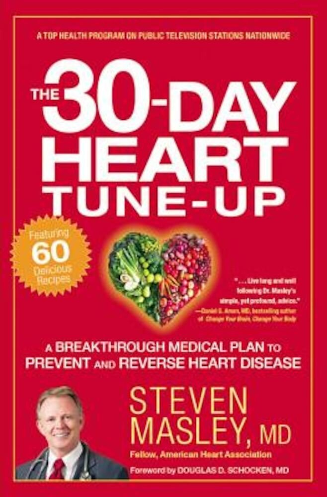 The 30-Day Heart Tune-Up: A Breakthrough Medical Plan to Prevent and Reverse Heart Disease, Paperback