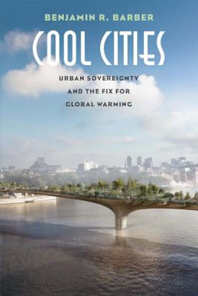 Cool Cities: Urban Sovereignty and the Fix for Global Warming, Hardcover