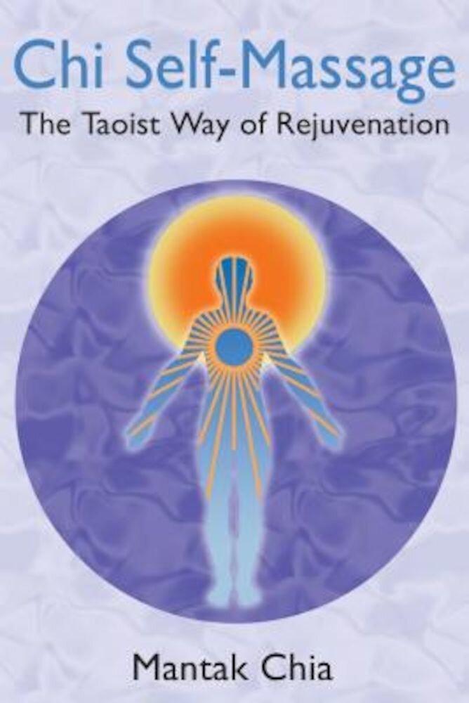 Chi Self-Massage: The Taoist Way of Rejuvenation, Paperback