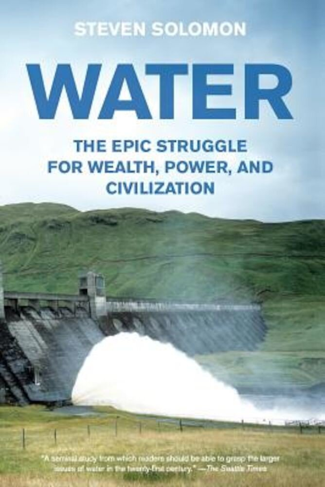 Water: The Epic Struggle for Wealth, Power, and Civilization, Paperback