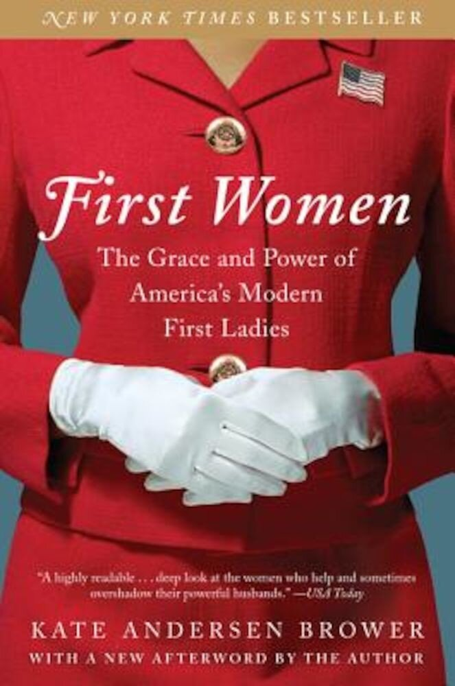 First Women: The Grace and Power of America's Modern First Ladies, Paperback