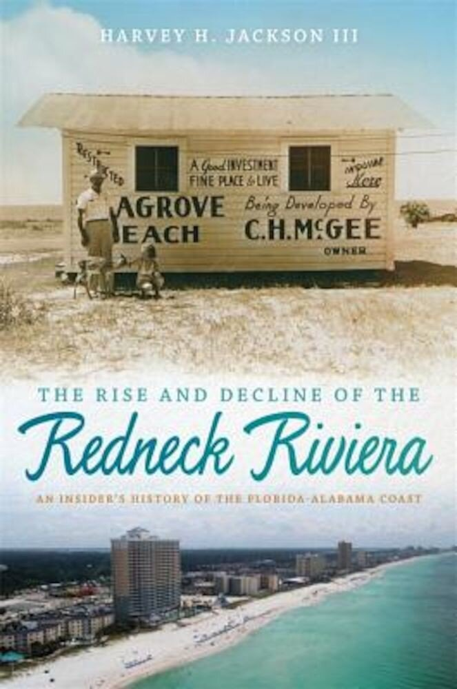 The Rise and Decline of the Redneck Riviera: An Insider's History of the Florida-Alabama Coast, Paperback