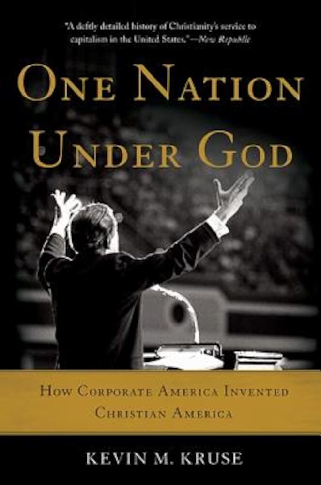 One Nation Under God: How Corporate America Invented Christian America, Paperback