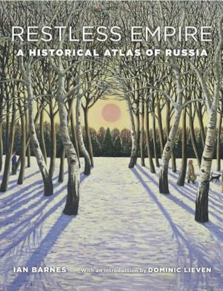 Restless Empire: A Historical Atlas of Russia, Hardcover