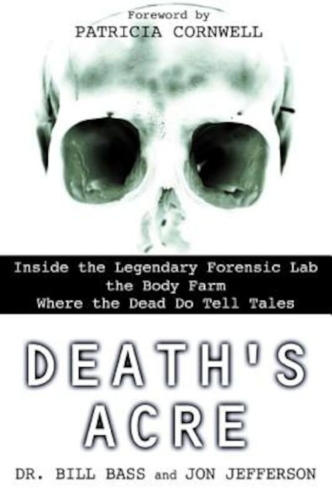 Death's Acre: Inside the Legendary Forensic Lab the Body Farm Where the Dead Do Tell Tales, Paperback