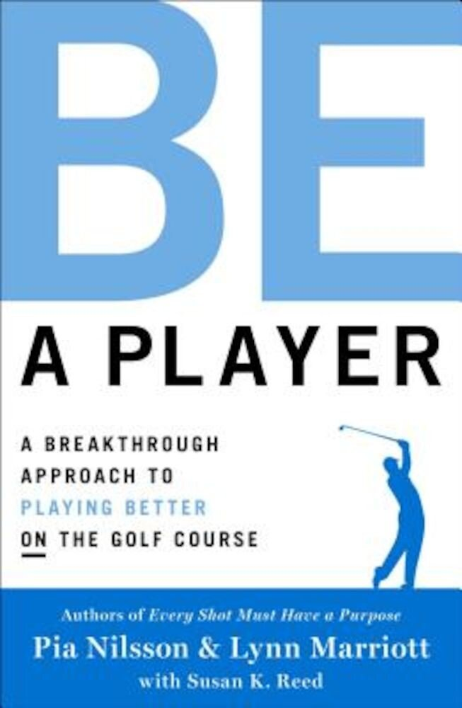 Be a Player: A Breakthrough Approach to Playing Better on the Golf Course, Hardcover