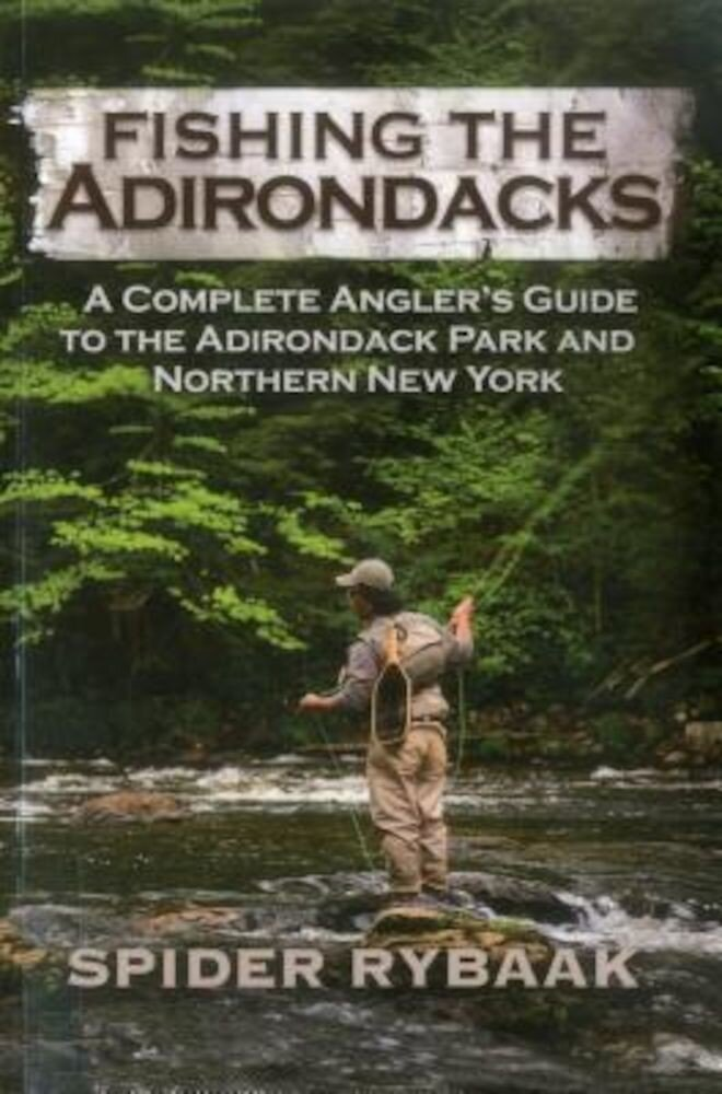 Fishing the Adirondacks: A Complete Angler's Guide to the Adirondack Park and Northern New York, Paperback