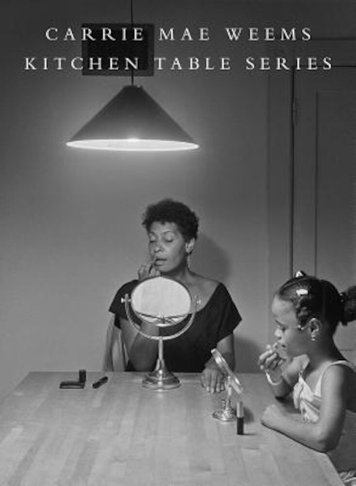 Carrie Mae Weems: Kitchen Table Series, Hardcover