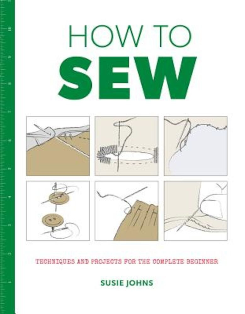 How to Sew: Techniques and Projects for the Complete Beginner, Paperback