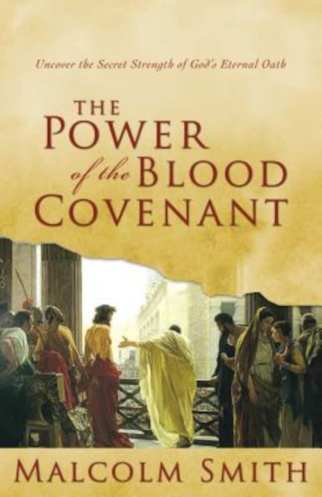 The Power of the Blood Covenant: Uncover the Secret Strength in God's Eternal Oath, Paperback