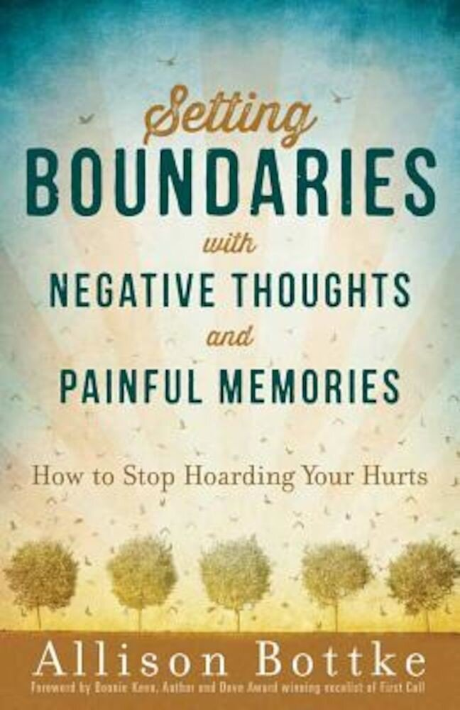 Setting Boundaries(r) with Negative Thoughts and Painful Memories: How to Stop Hoarding Your Hurts, Paperback