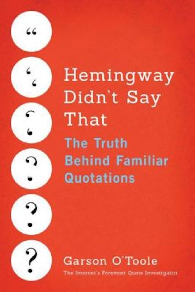 Hemingway Didn't Say That: The Truth Behind Familiar Quotations, Paperback