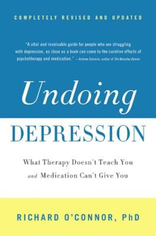Undoing Depression: What Therapy Doesn't Teach You and Medication Can't Give You, Paperback