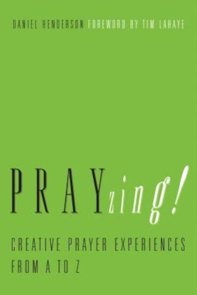Prayzing!: Creative Prayer Experiences from A to Z, Paperback