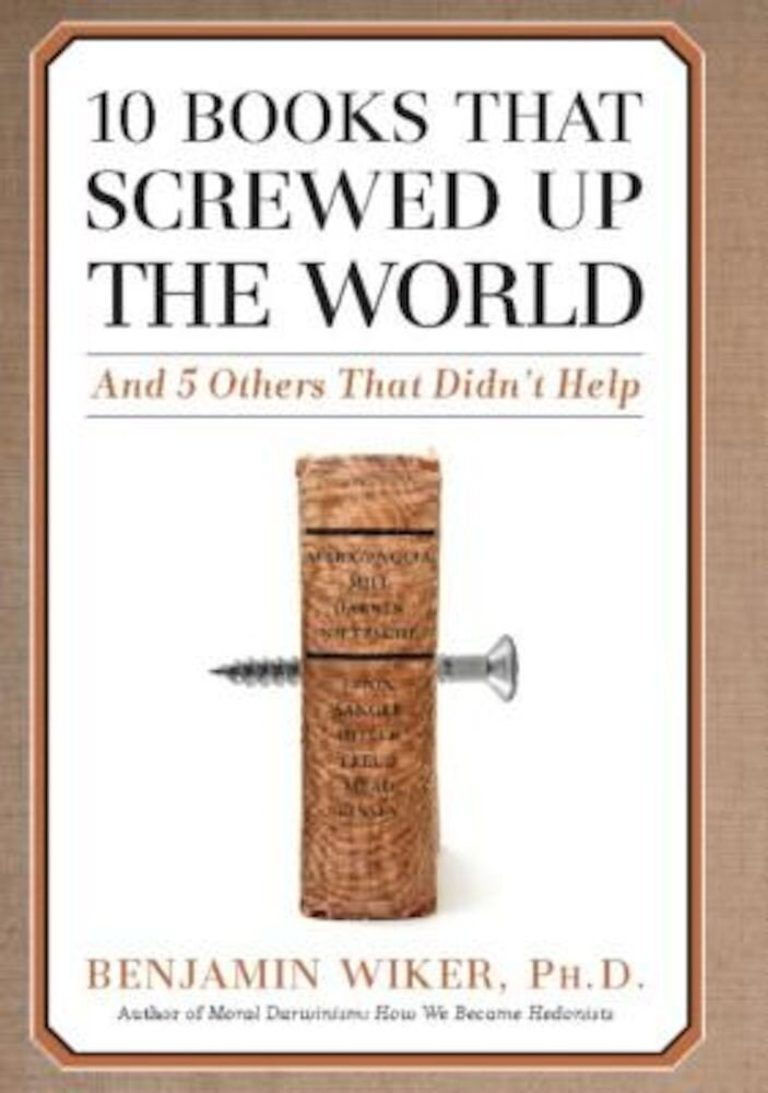 10 Books That Screwed Up the World: And 5 Others That Didn't Help, Hardcover