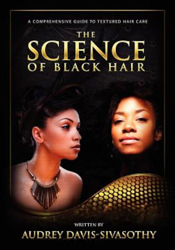 The Science of Black Hair: A Comprehensive Guide to Textured Hair Care, Paperback