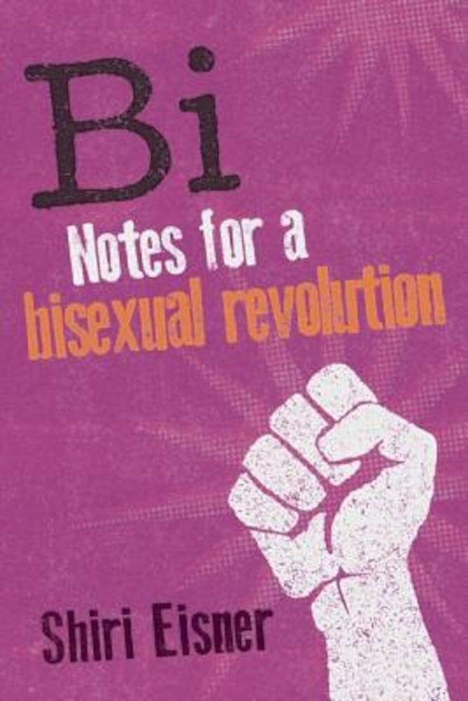 Bi: Notes for a Bisexual Revolution, Paperback