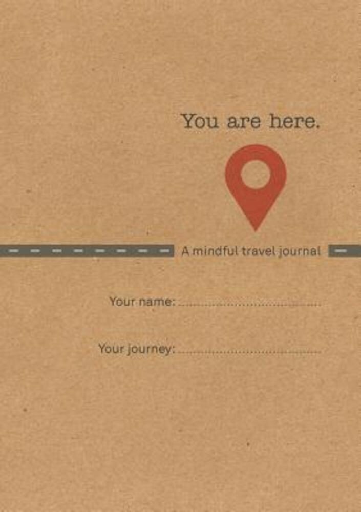 You Are Here: A Mindful Travel Journal, Paperback