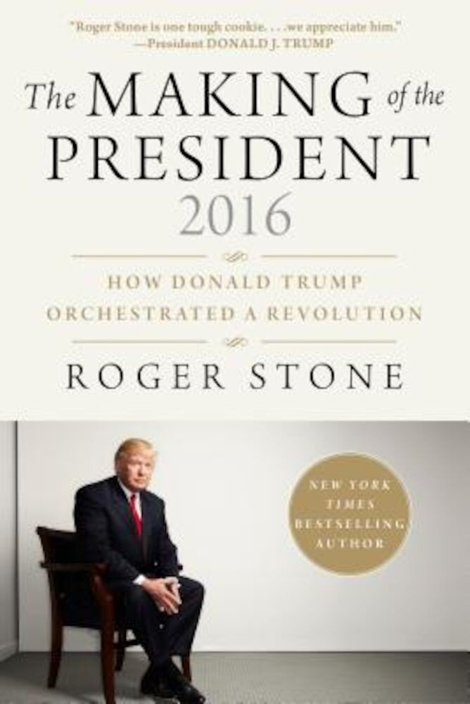 The Making of the President 2016: How Donald Trump Orchestrated a Revolution, Hardcover