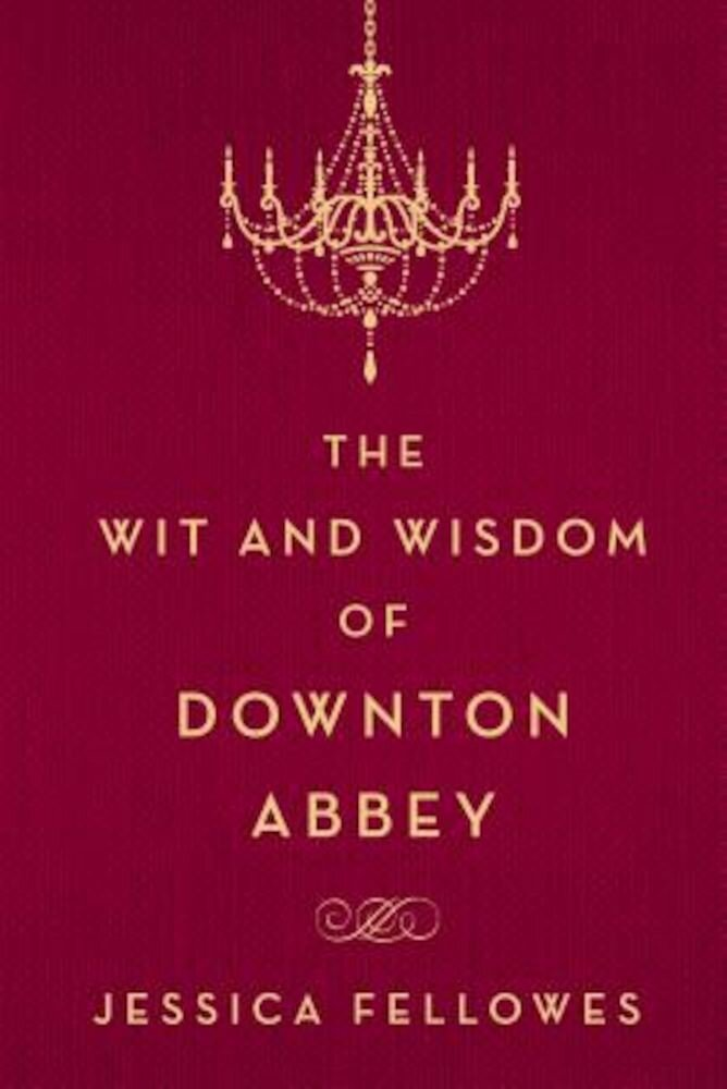 The Wit and Wisdom of Downton Abbey, Hardcover