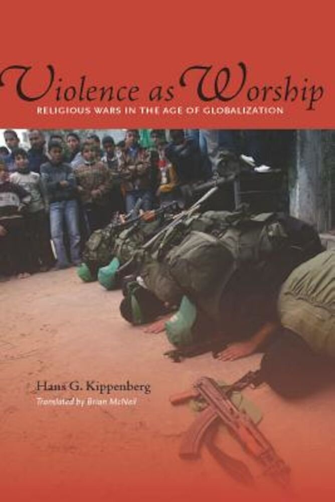 Violence as Worship: Religious Wars in the Age of Globalization, Paperback