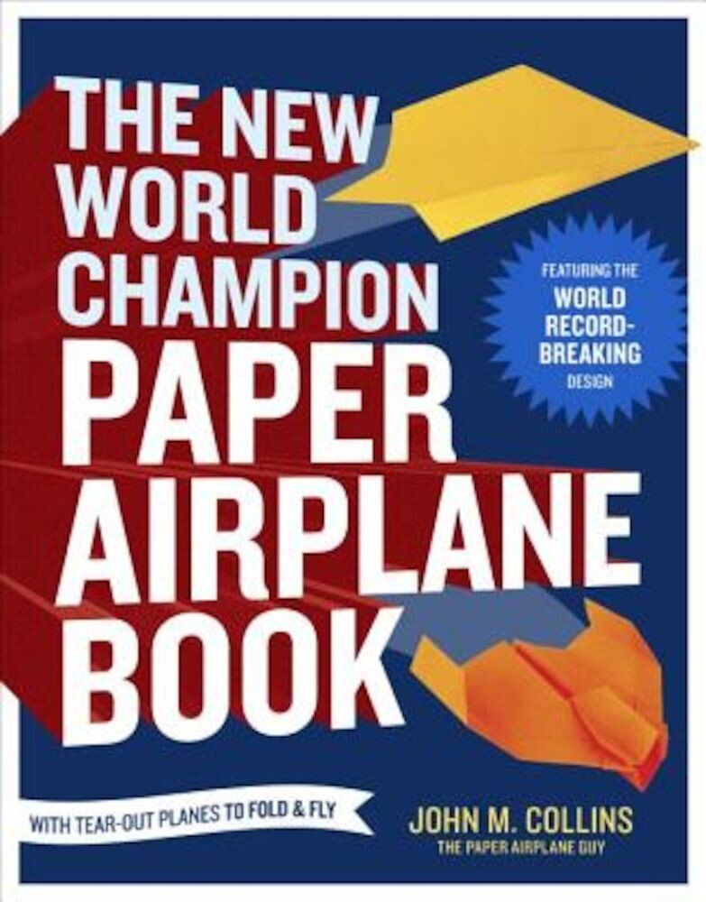 The New World Champion Paper Airplane Book: Featuring the World Record-Breaking Design, with Tear-Out Planes to Fold and Fly, Paperback