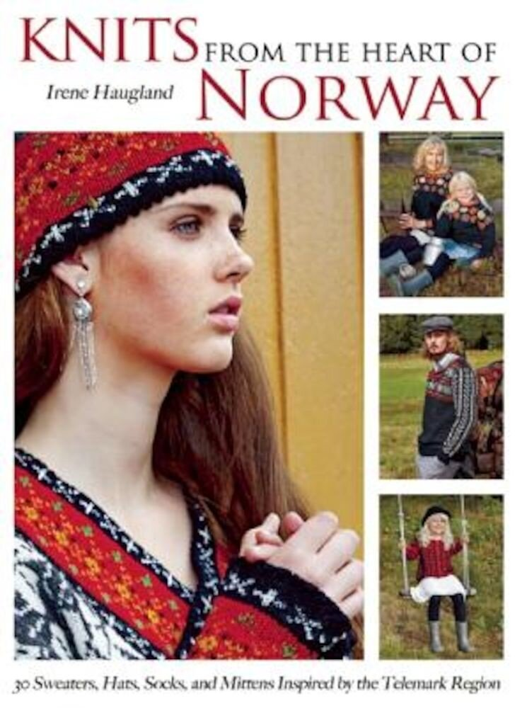 Knits from the Heart of Norway: 30 Sweaters, Hats, Socks, and Mittens Inspired by the Telemark Region, Hardcover