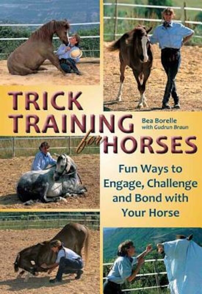 Trick Training for Horses: Fun Ways to Engage, Challenge, and Bond with Your Horse, Paperback