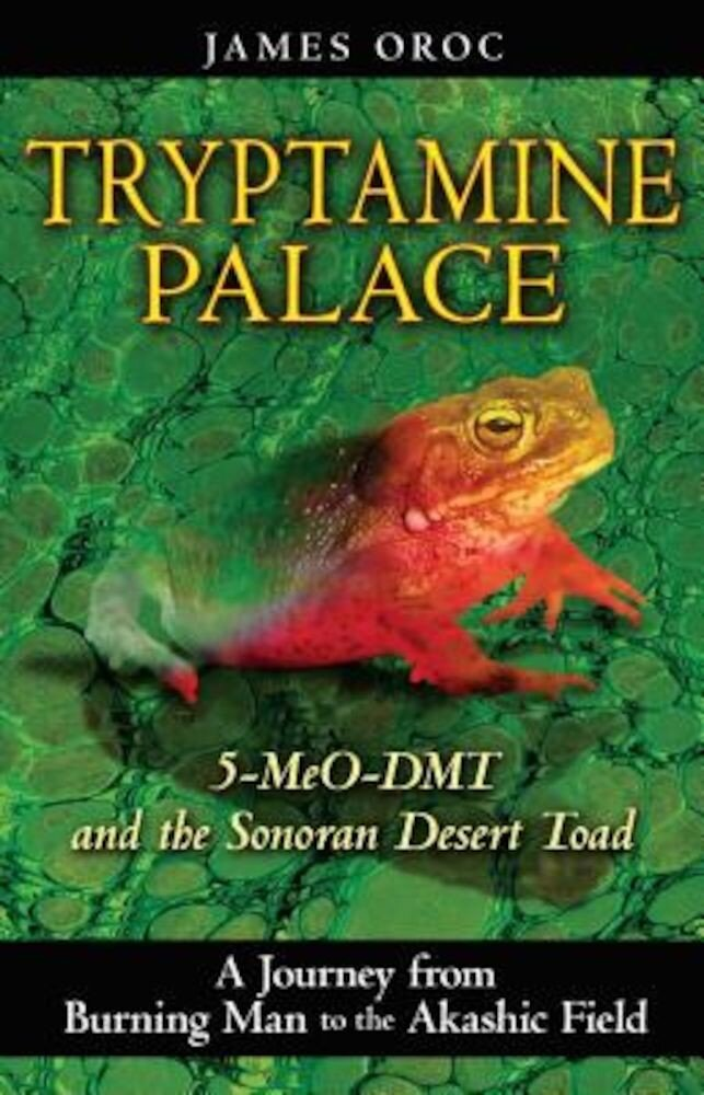 Tryptamine Palace: 5-MeO-DMT and the Sonoran Desert Toad, Paperback