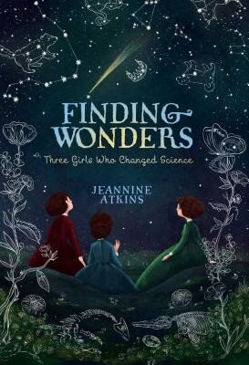 Finding Wonders: Three Girls Who Changed Science, Hardcover