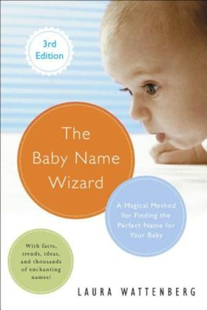 The Baby Name Wizard, Revised 3rd Edition: A Magical Method for Finding the Perfect Name for Your Baby, Paperback