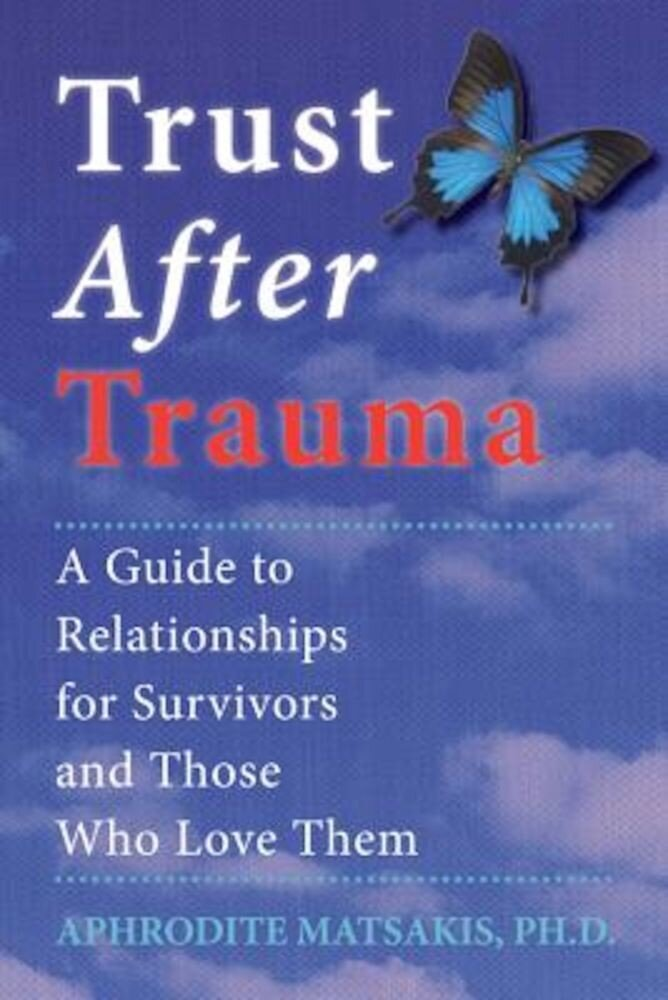 Trust After Trauma: A Guide to Relationships for Survivors and Those Who Love Them, Paperback