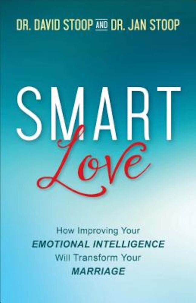 Smart Love: How Improving Your Emotional Intelligence Will Transform Your Marriage, Paperback