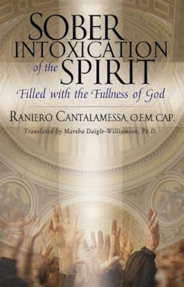 Sober Intoxication of the Spirit: Filled with the Fullness of God, Paperback