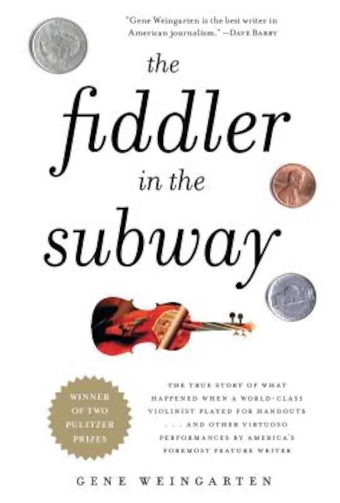 The Fiddler in the Subway: The True Story of What Happened When a World-Class Violinist Played for Handouts... and Other Virtuoso Performances by, Paperback