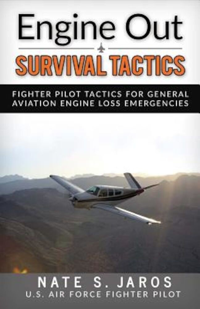 Engine Out Survival Tactics: Fighter Pilot Tactics for General Aviation Engine Loss Emergencies, Paperback