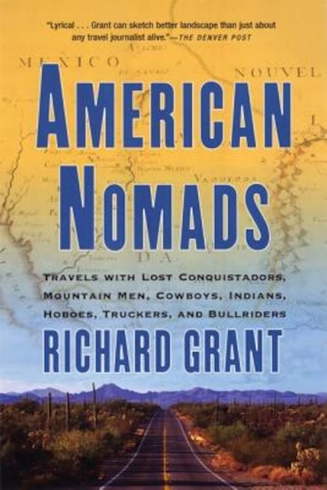 American Nomads: Travels with Lost Conquistadors, Mountain Men, Cowboys, Indians, Hoboes, Truckers, and Bullriders, Paperback