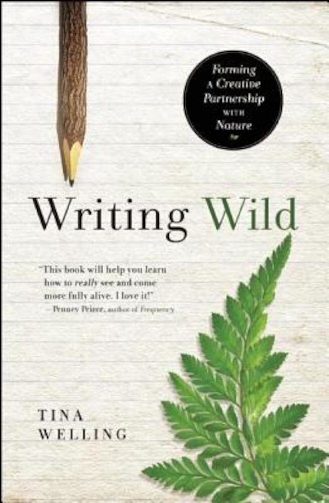 Writing Wild: Forming a Creative Partnership with Nature, Paperback
